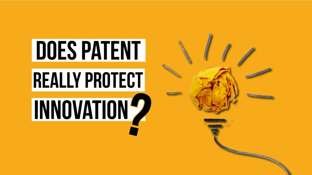Do patents really protect innovation and what can be protected?