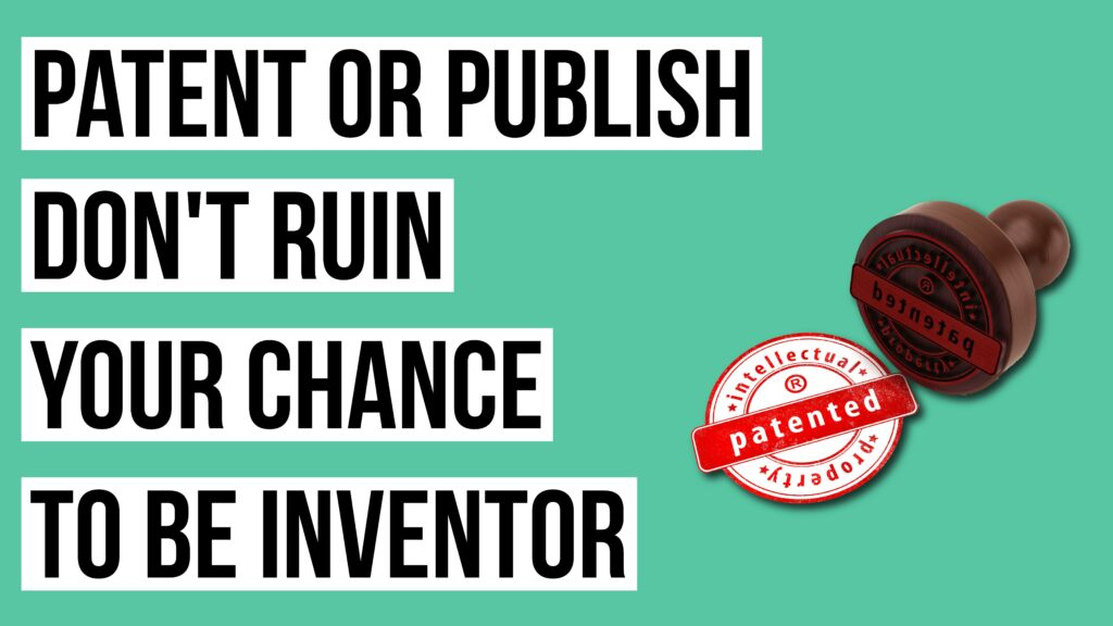 Patent First, Publish Later: Don't Ruin Your Chance of Being an Inventor